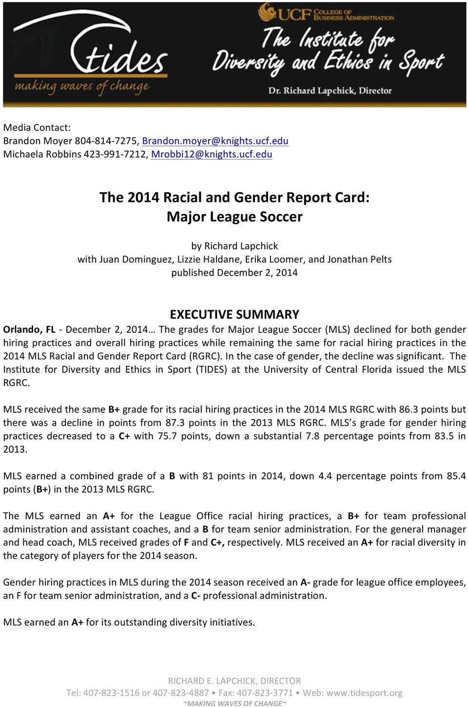 edu The 2014 Racial and Gender Report Card: Major League Soccer by Richard Lapchick with Juan Dominguez, Lizzie Haldane, Erika Loomer, and Jonathan Pelts published December 2, 2014 EXECUTIVE SUMMARY
