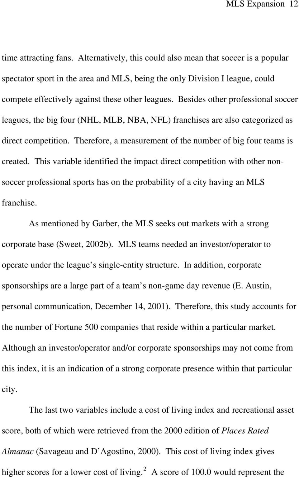 Besides other professional soccer leagues, the big four (NHL, MLB, NBA, NFL) franchises are also categorized as direct competition. Therefore, a measurement of the number of big four teams is created.