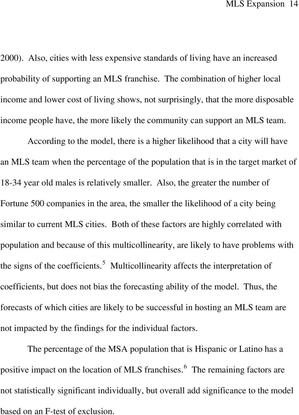 According to the model, there is a higher likelihood that a city will have an MLS team when the percentage of the population that is in the target market of 18-34 year old males is relatively smaller.