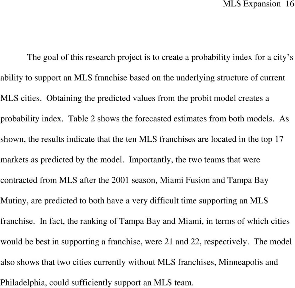 As shown, the results indicate that the ten MLS franchises are located in the top 17 markets as predicted by the model.