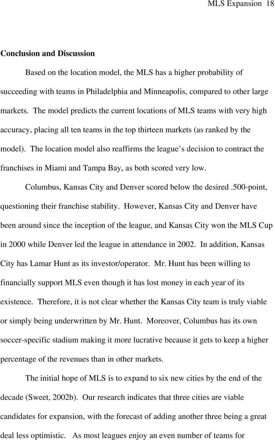 The location model also reaffirms the league s decision to contract the franchises in Miami and Tampa Bay, as both scored very low. Columbus, Kansas City and Denver scored below the desired.