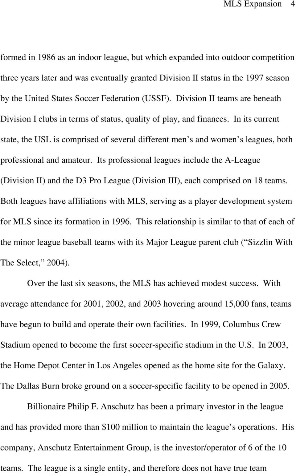 In its current state, the USL is comprised of several different men s and women s leagues, both professional and amateur.