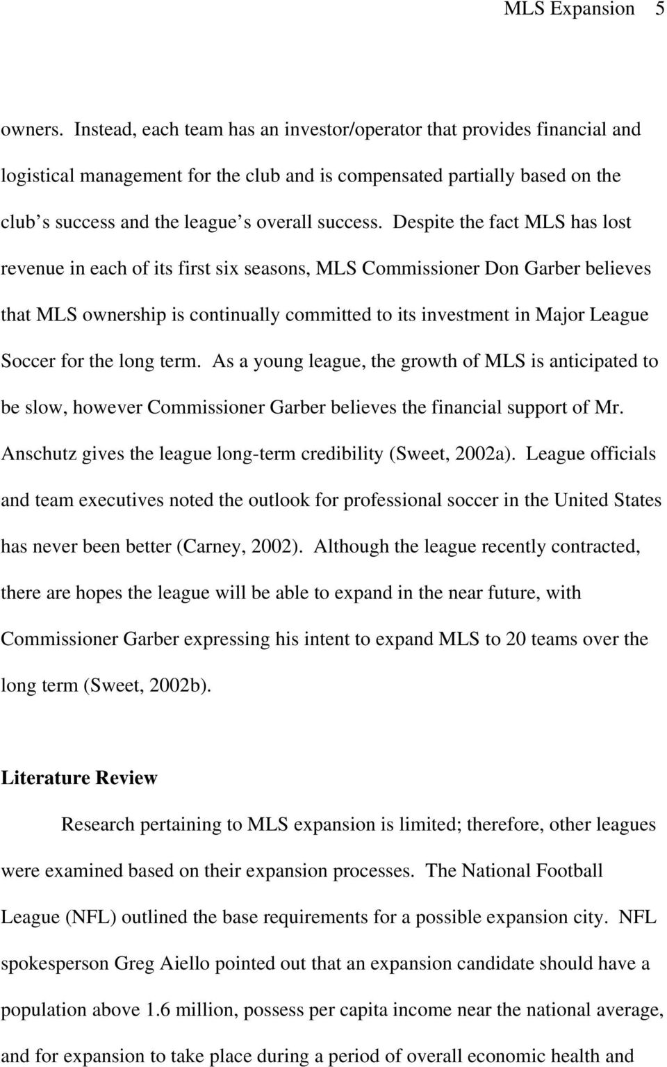 Despite the fact MLS has lost revenue in each of its first six seasons, MLS Commissioner Don Garber believes that MLS ownership is continually committed to its investment in Major League Soccer for