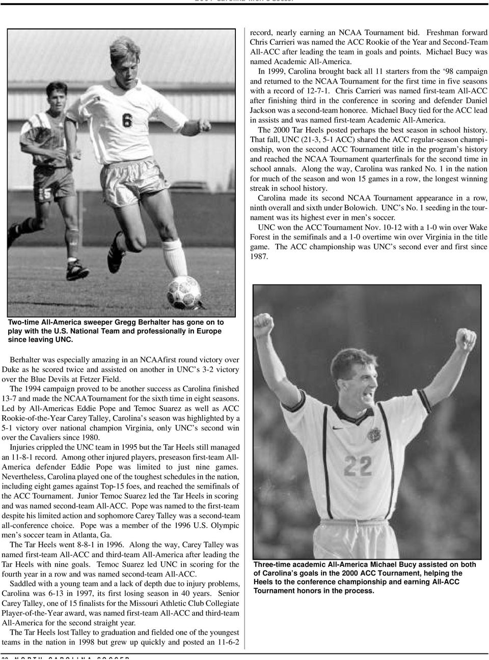 In 1999, Carolina brought back all 11 starters from the 98 campaign and returned to the NCAA Tournament for the first time in five seasons with a record of 12-7-1.