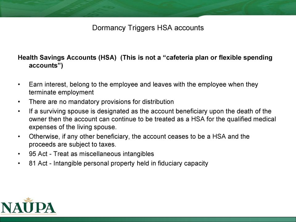 death of the owner then the account can continue to be treated as a HSA for the qualified medical expenses of the living spouse.