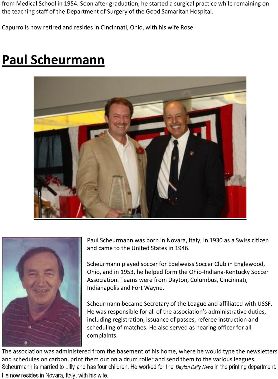 Scheurmann played soccer for Edelweiss Soccer Club in Englewood, Ohio, and in 1953, he helped form the Ohio-Indiana-Kentucky Soccer Association.