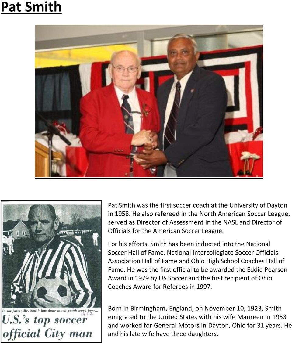 For his efforts, Smith has been inducted into the National Soccer Hall of Fame, National Intercollegiate Soccer Officials Association Hall of Fame and Ohio High School Coaches Hall of Fame.