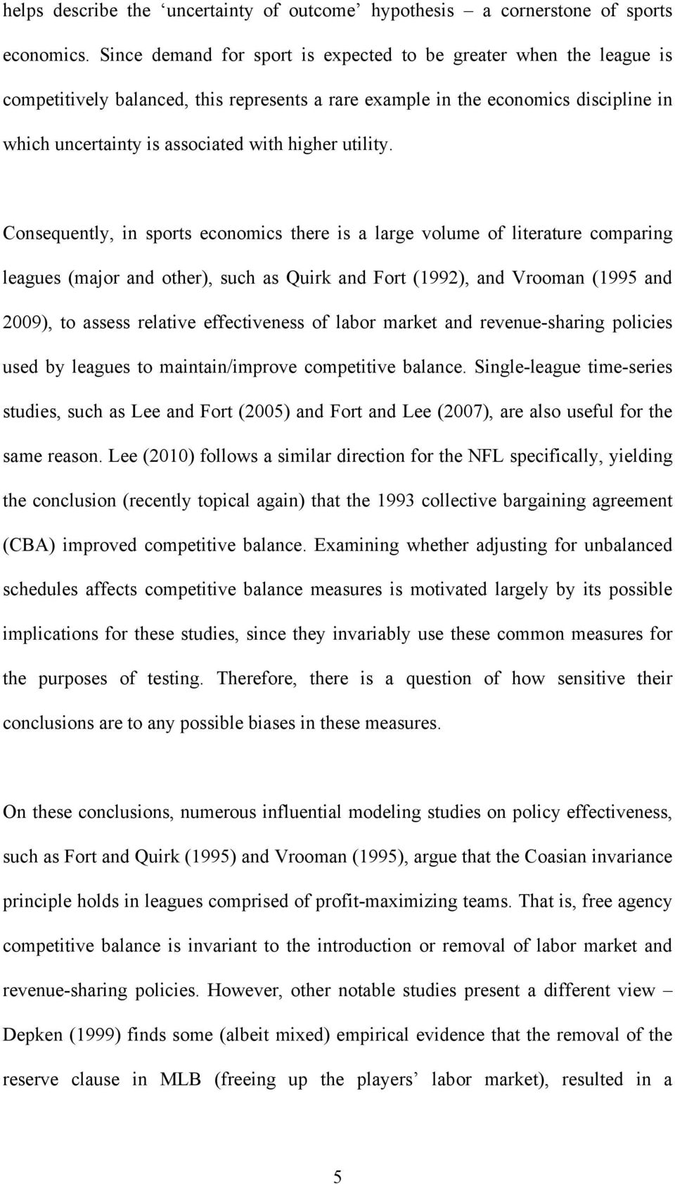 Cosequetly, i sports ecoomics there is a large volume of literature comparig leagues (major ad other), such as Quirk ad Fort (992), ad Vrooma (995 ad 2009), to assess relative effectiveess of labor