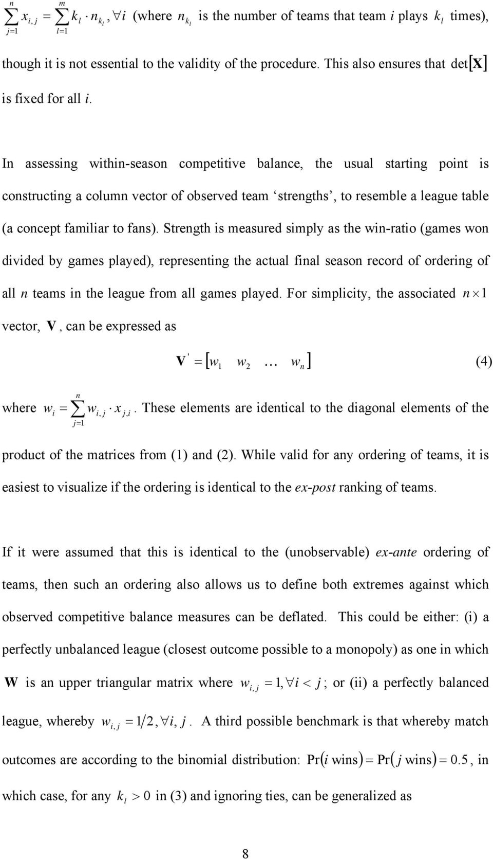 Stregth is measured simply as the wi-ratio (games wo divided by games played), represetig the actual fial seaso record of orderig of all teams i the league from all games played.