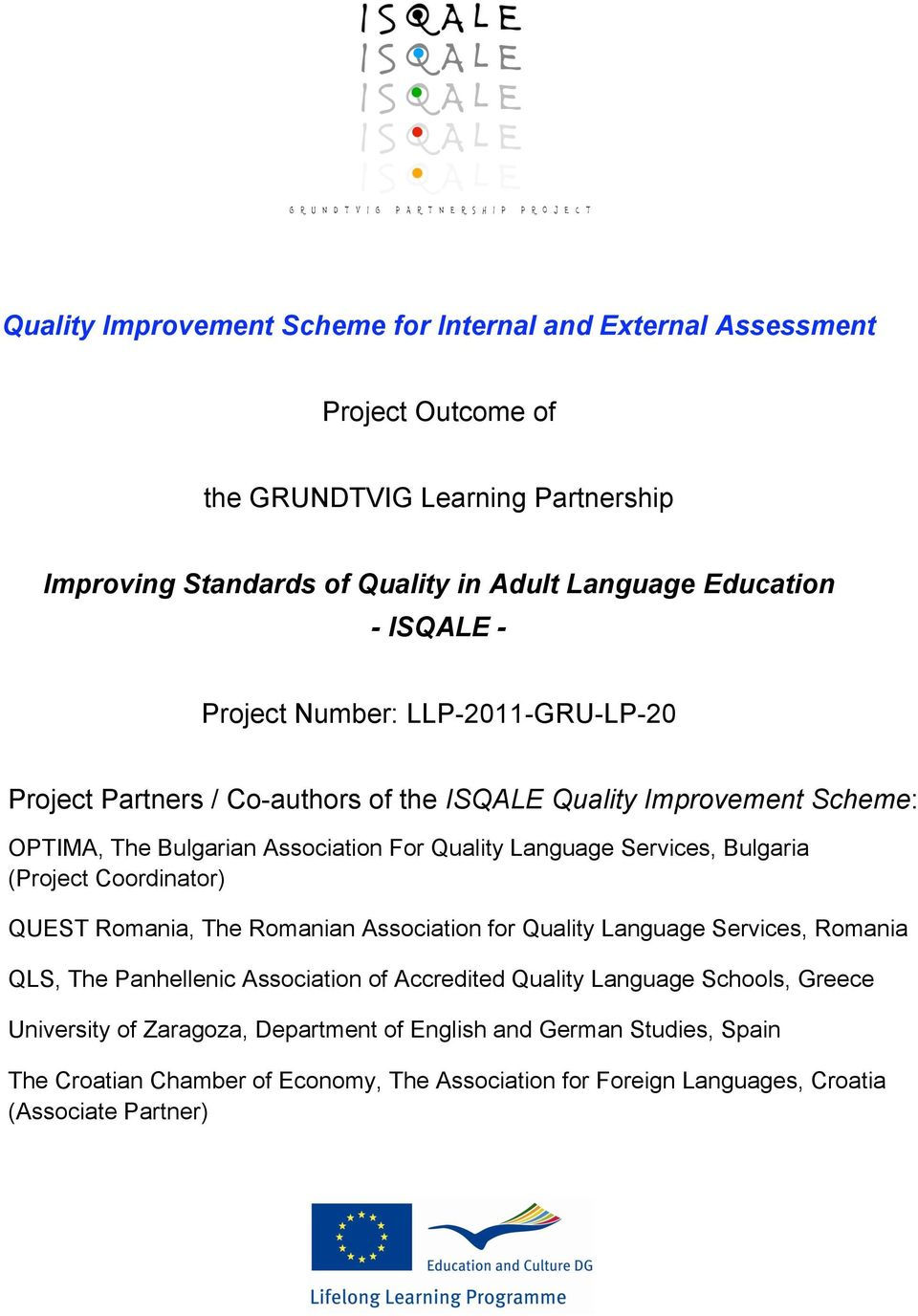 Coordinator) QUEST Romania, The Romanian Association for Quality Language Services, Romania QLS, The Panhellenic Association of Accredited Quality Language Schools,