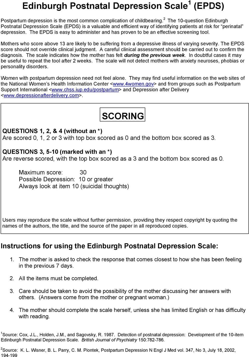 The EPDS is easy to administer and has proven to be an effective screening tool. Mothers who score above 13 are likely to be suffering from a depressive illness of varying severity.