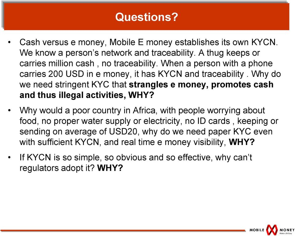 Why do we need stringent KYC that strangles e money, promotes cash and thus illegal activities, WHY?