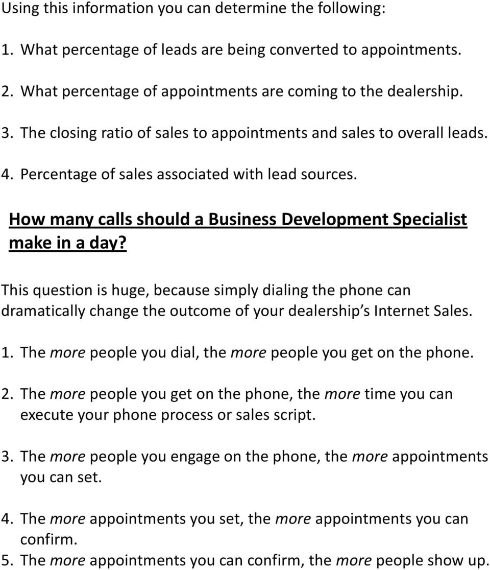 This question is huge, because simply dialing the phone can dramatically change the outcome of your dealership s Internet Sales. 1. The more people you dial, the more people you get on the phone. 2.