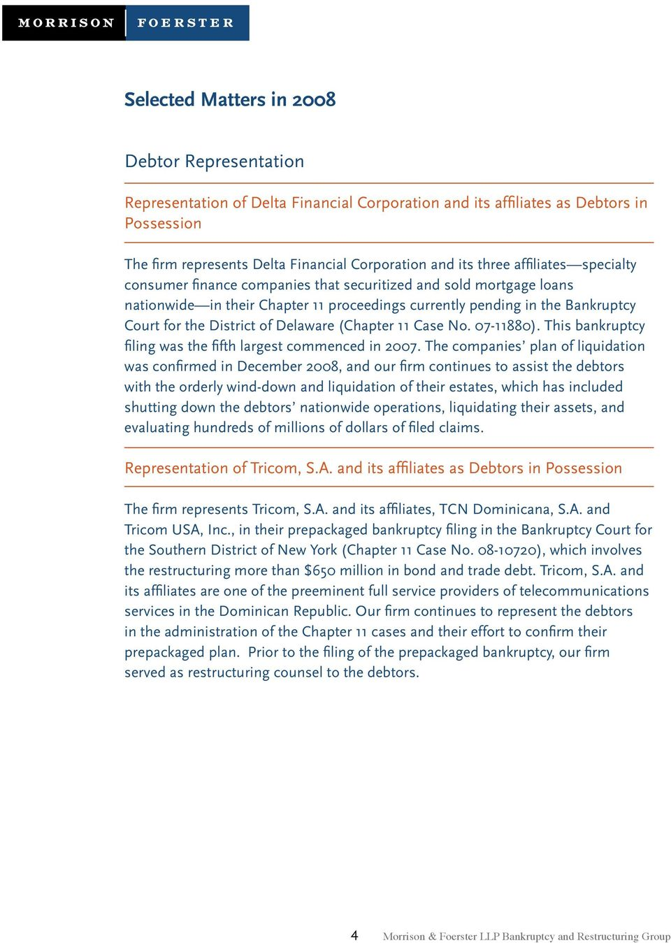 Delaware (Chapter 11 Case No. 07-11880). This bankruptcy filing was the fifth largest commenced in 2007.