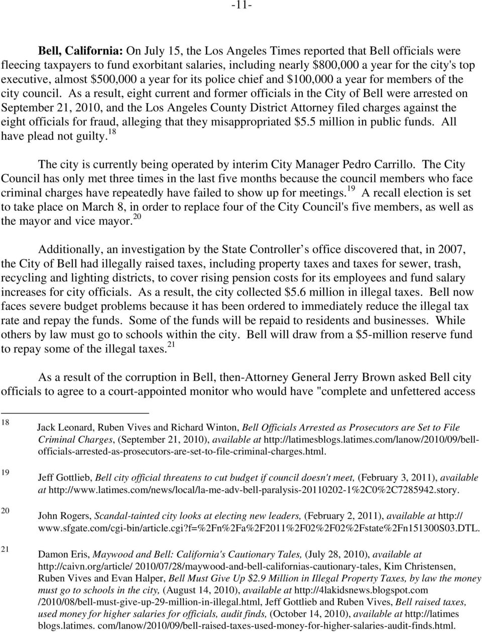 As a result, eight current and former officials in the City of Bell were arrested on September 21, 2010, and the Los Angeles County District Attorney filed charges against the eight officials for