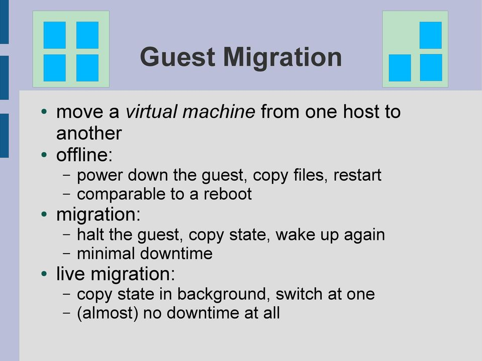 migration: halt the guest, copy state, wake up again minimal downtime