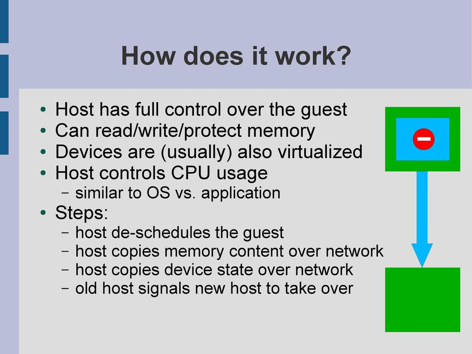 (usually) also virtualized Host controls CPU usage similar to OS vs.