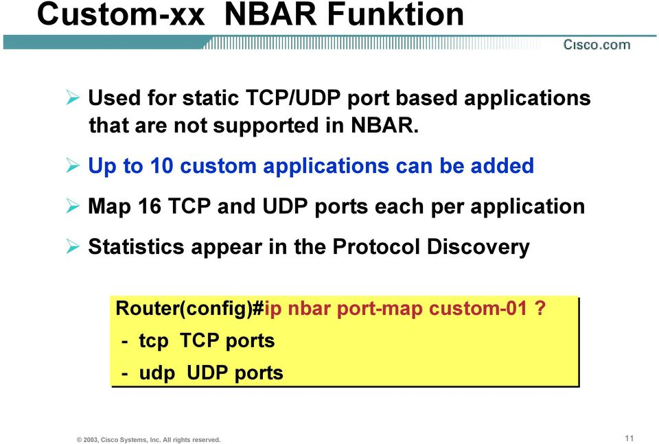 Up to 10 custom applications can be added Map 16 TCP and UDP ports each per application