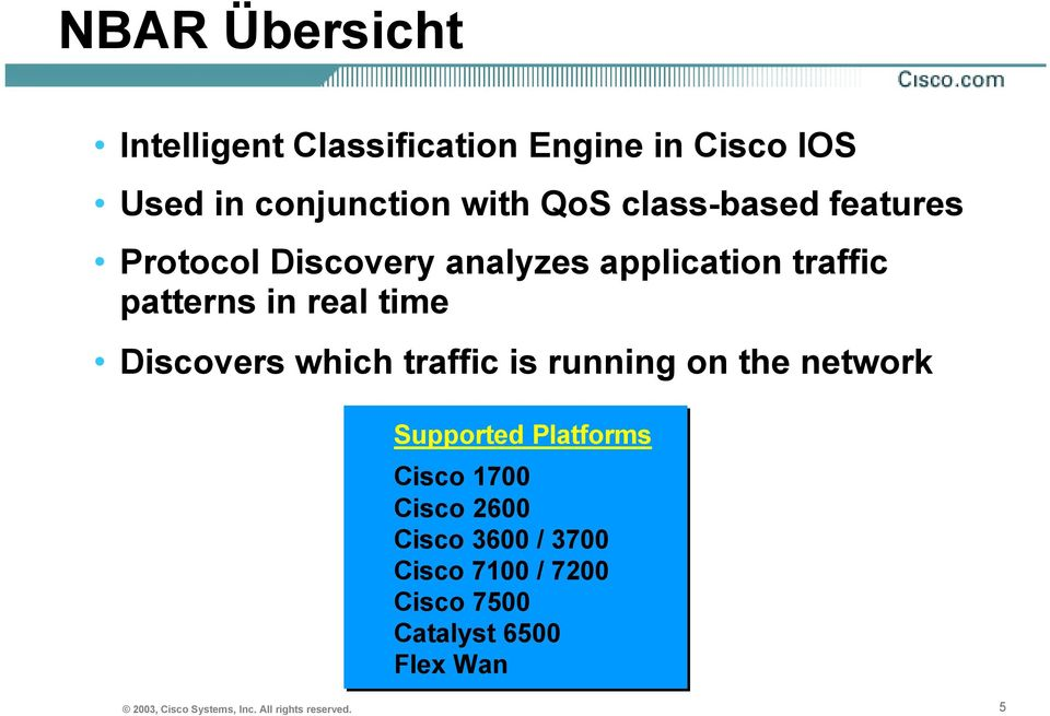Discovers which traffic is running on the network Supported Platforms Cisco 1700 Cisco 2600 Cisco