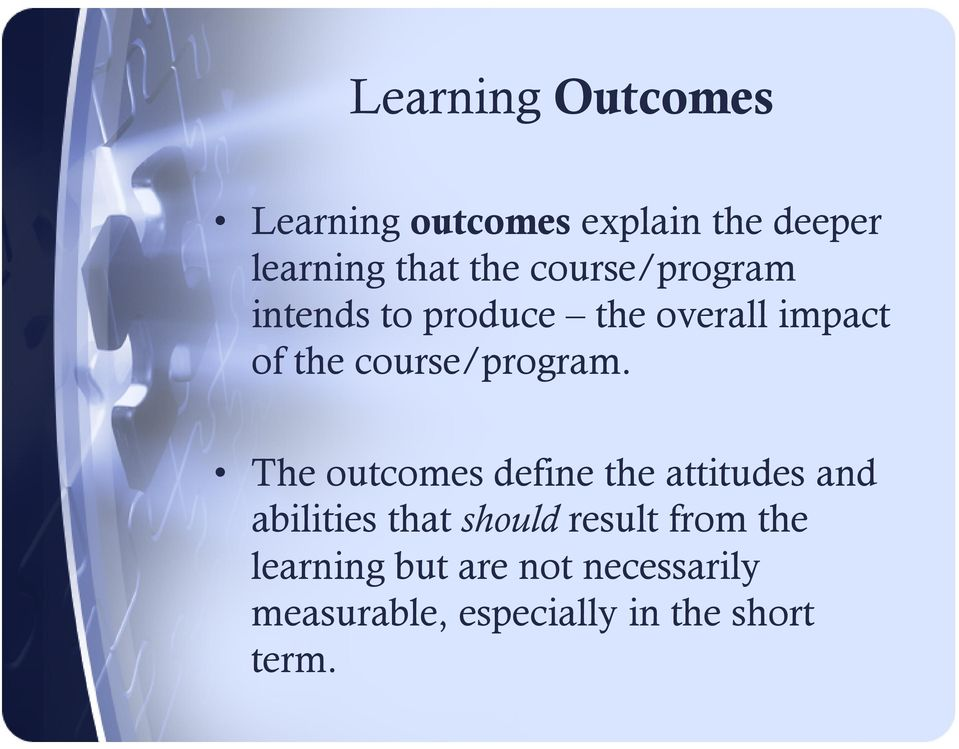 The outcomes define the attitudes and abilities that should result from