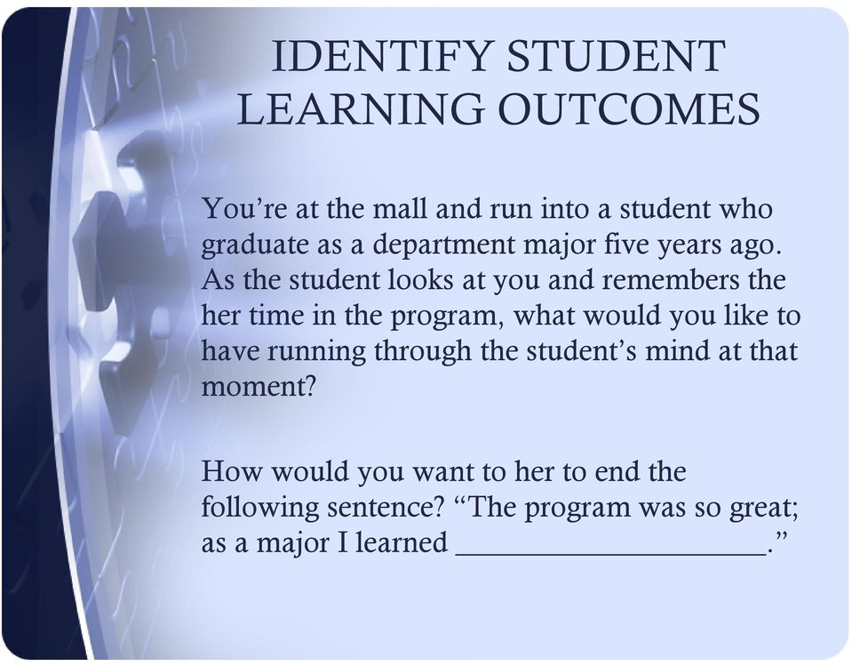 As the student looks at you and remembers the her time in the program, what would you like to