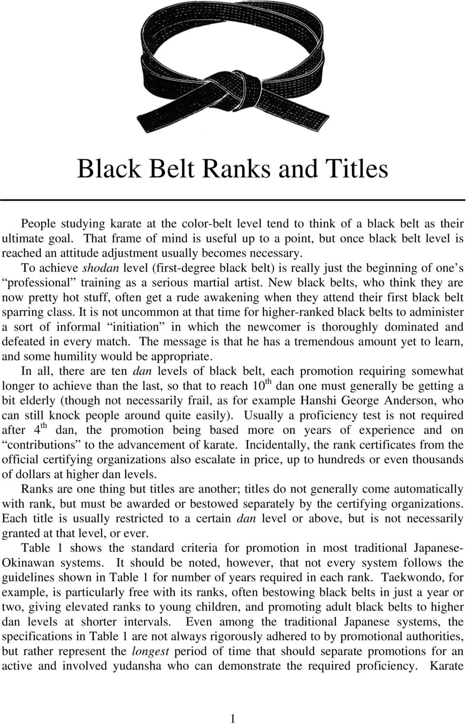 To achieve shodan level (first-degree black belt) is really just the beginning of one s professional training as a serious martial artist.
