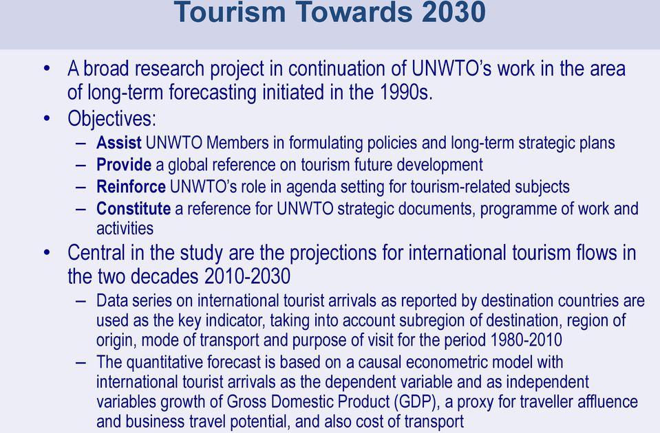 tourism-related subjects Constitute a reference for UNWTO strategic documents, programme of work and activities Central in the study are the projections for international tourism flows in the two