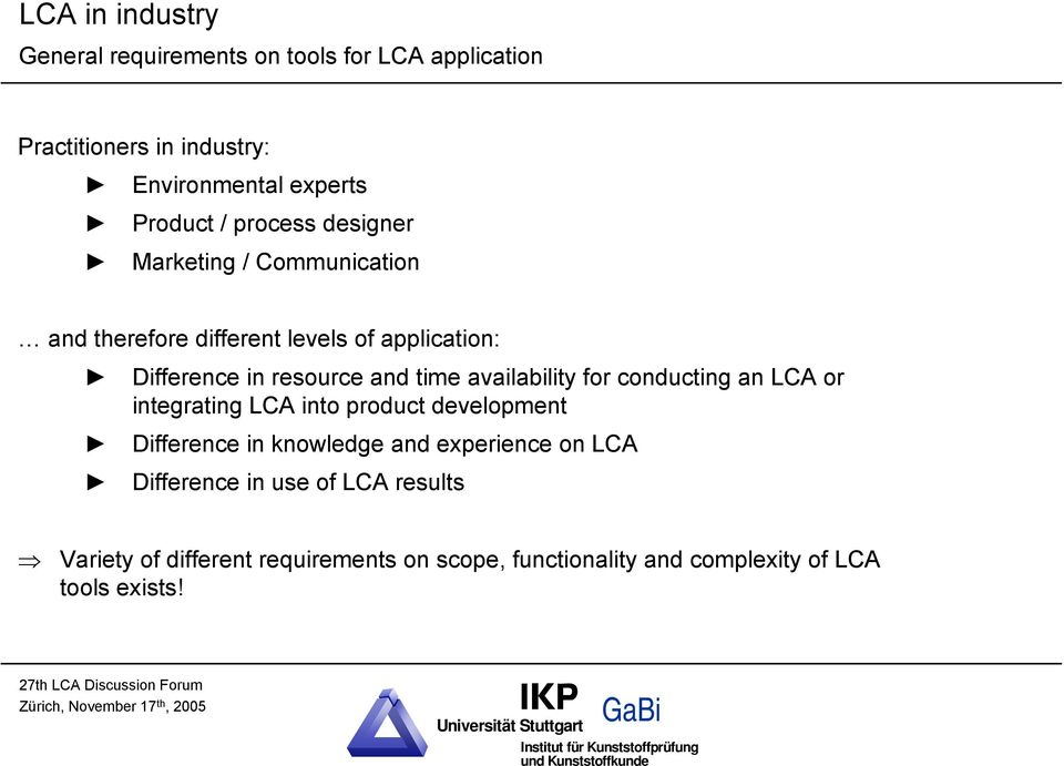 availability for conducting an LCA or integrating LCA into product development Difference in knowledge and experience on LCA