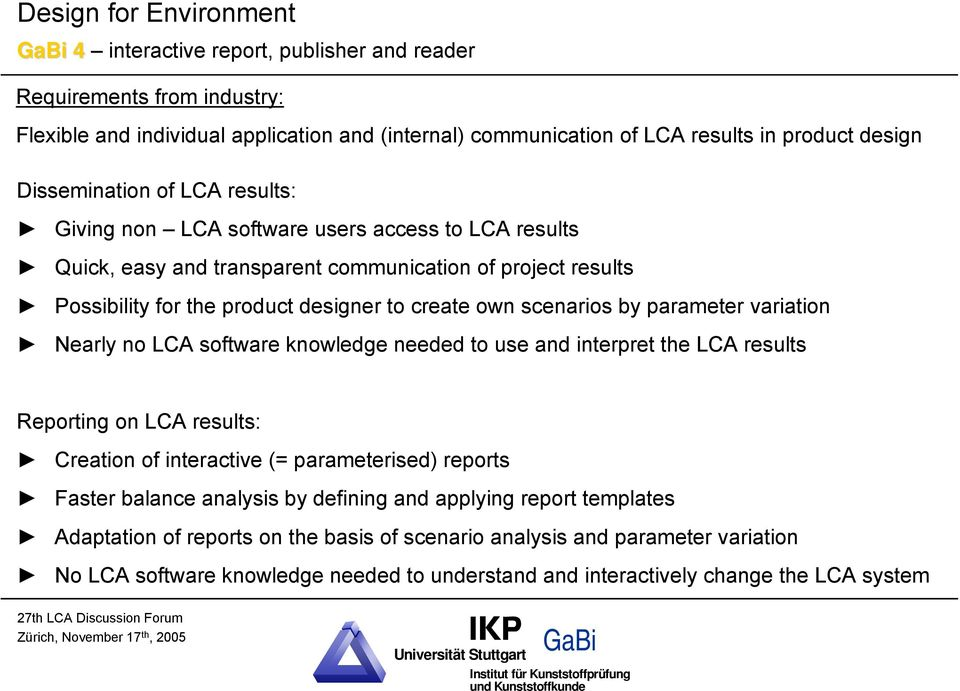 scenarios by parameter variation Nearly no LCA software knowledge needed to use and interpret the LCA results Reporting on LCA results: Creation of interactive (= parameterised) reports Faster