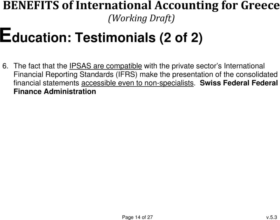 International Financial Reporting Standards (IFRS) make the presentation of