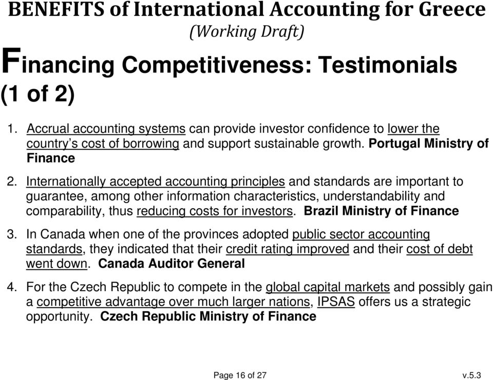 Internationally accepted accounting principles and standards are important to guarantee, among other information characteristics, understandability and comparability, thus reducing costs for