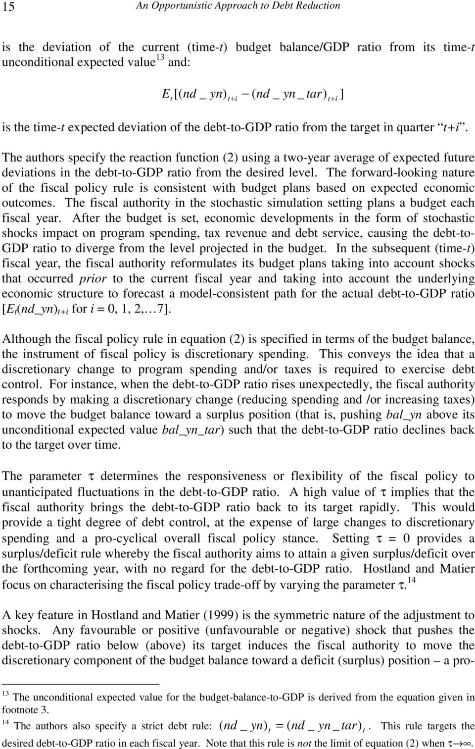The authors specify the reaction function (2) using a two-year average of expected future deviations in the debt-to-gdp ratio from the desired level.