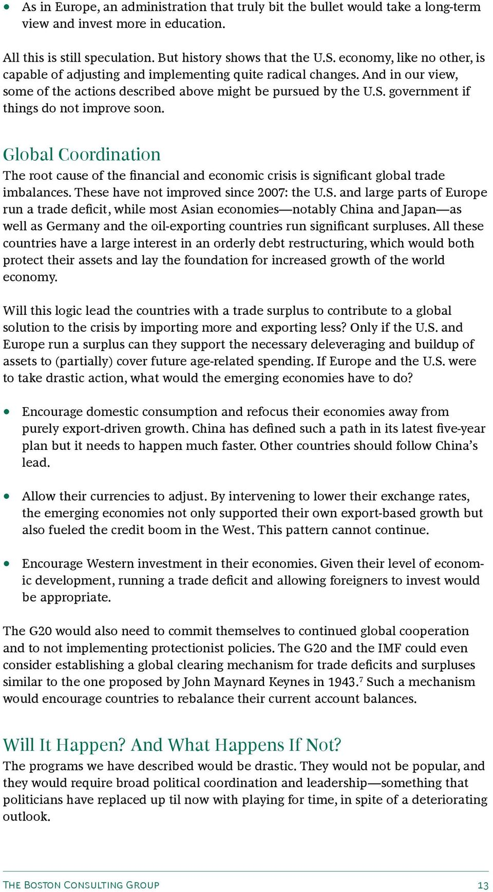 government if things do not improve soon. Global Coordination The root cause of the financial and economic crisis is significant global trade imbalances. These have not improved since 2007: the U.S.