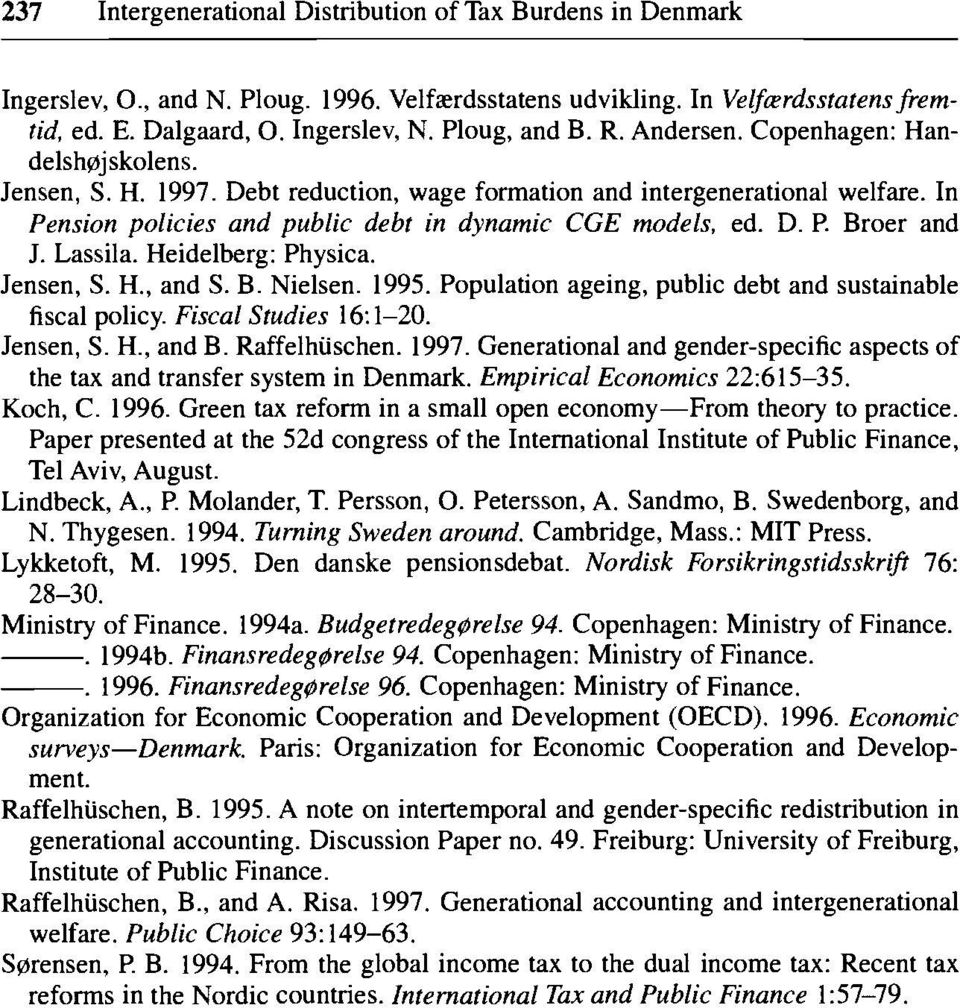 Lassila. Heidelberg: Physica. Jensen, S. H., and S. B. Nielsen. 1995. Population ageing, public debt and sustainable fiscal policy. Fiscal Studies 16: 1-20. Jensen, S. H., and B. Raffelhiischen. 1997.
