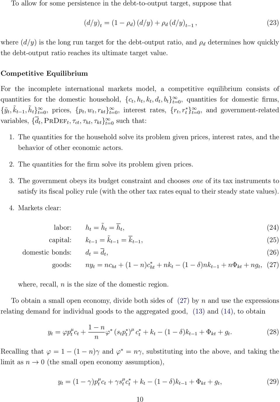 Competitive Equilibrium For the incomplete international markets model, a competitive equilibrium consists of quantities for the domestic household, {c t, h t, k t, d t, b t } t=, quantities for