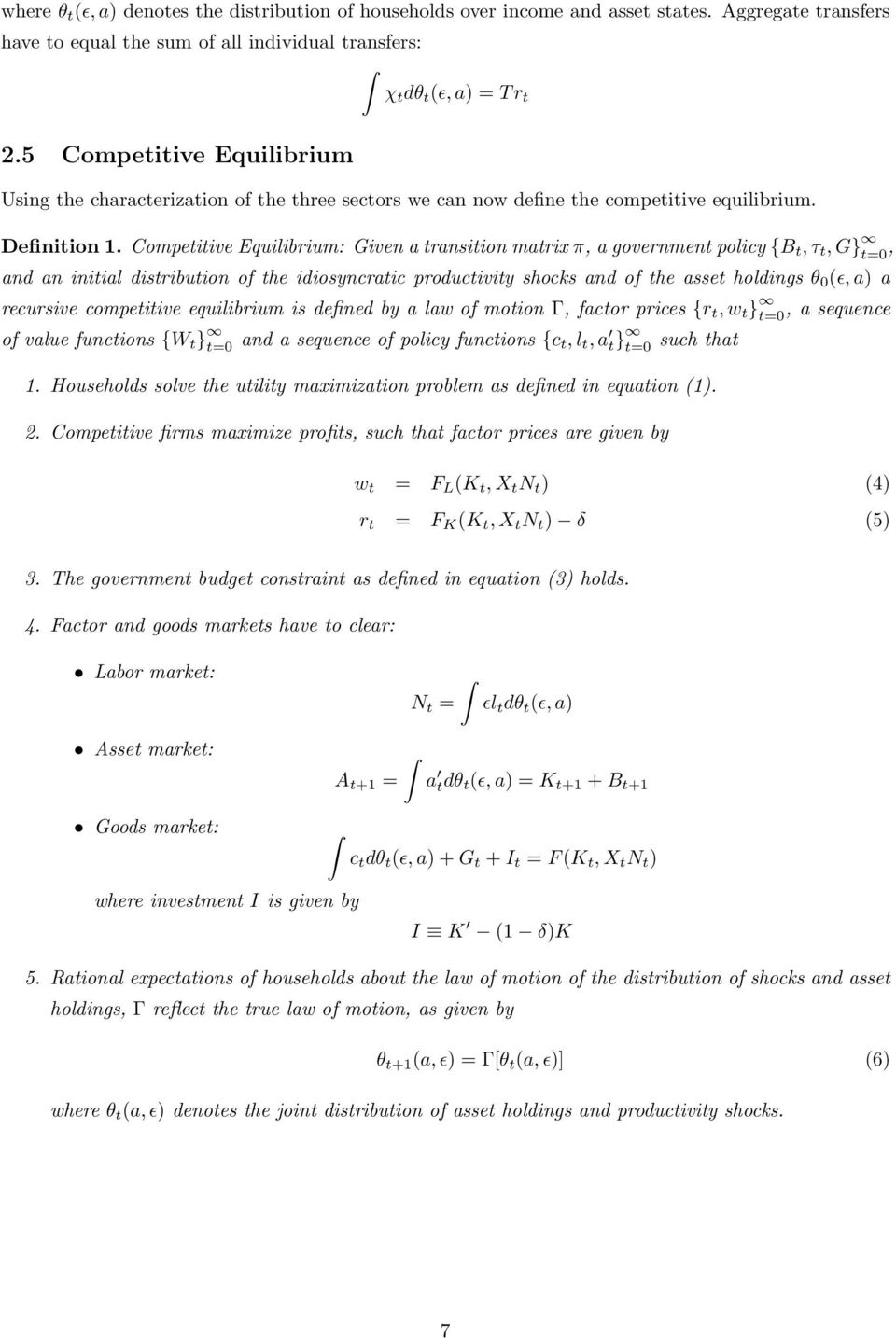 Competitive Equilibrium: Given a transition matrix π, a government policy {B t, τ t, G} t=0, and an initial distribution of the idiosyncratic productivity shocks and of the asset holdings θ 0 (ɛ, a)