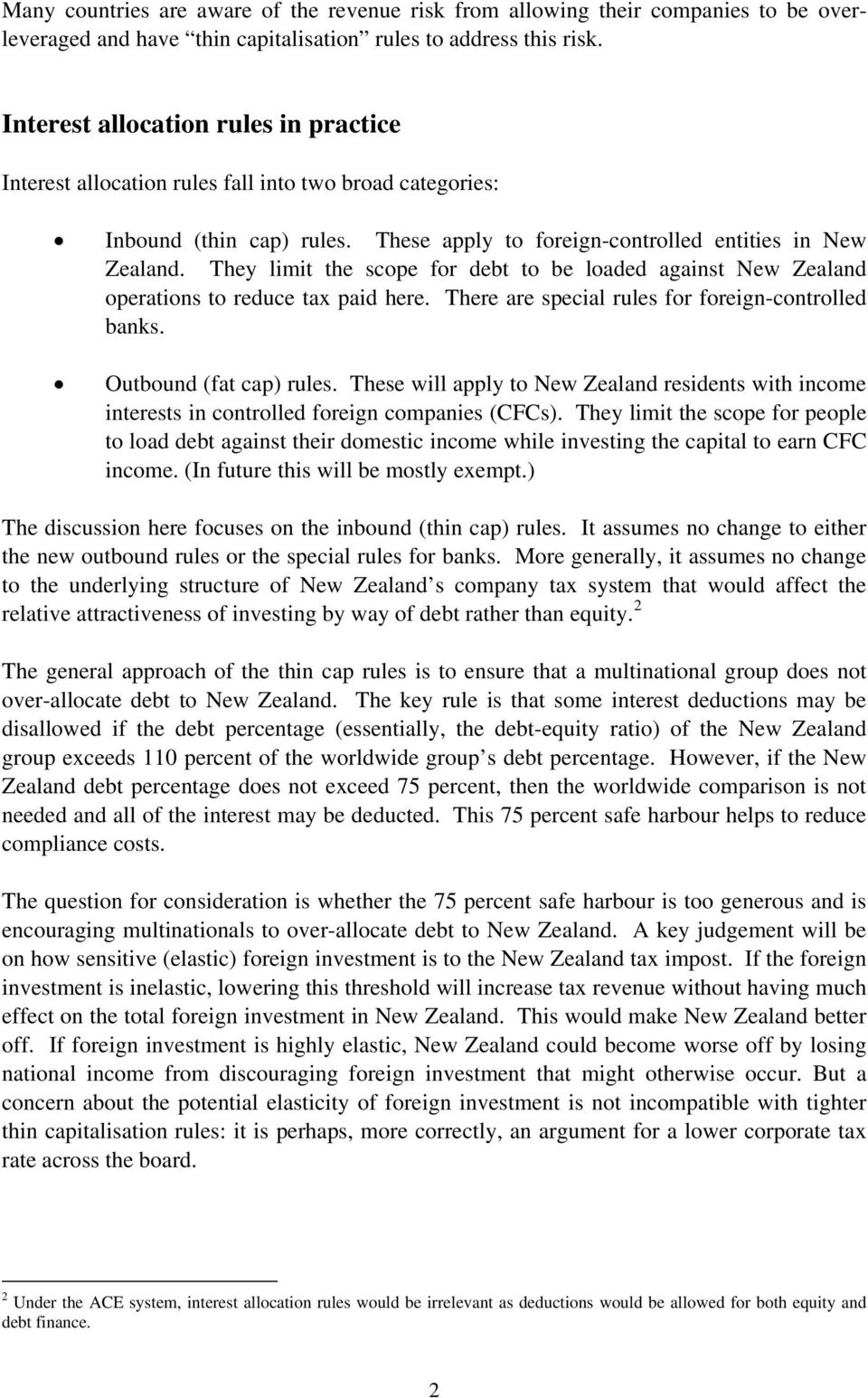 They limit the scope for debt to be loaded against New Zealand operations to reduce tax paid here. There are special rules for foreign-controlled banks. Outbound (fat cap) rules.