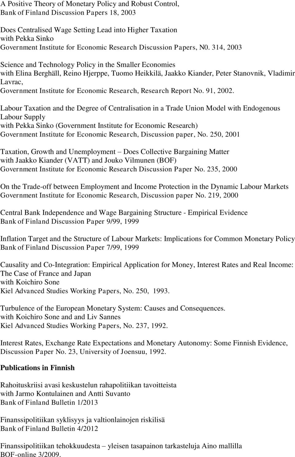 314, 2003 Science and Technology Policy in the Smaller Economies with Elina Berghäll, Reino Hjerppe, Tuomo Heikkilä, Jaakko Kiander, Peter Stanovnik, Vladimir Lavrac, Government Institute for