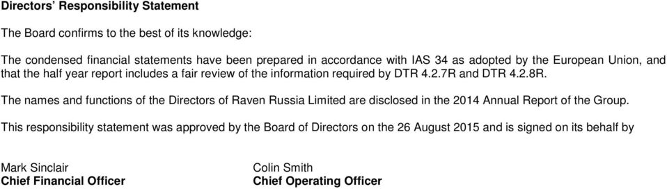 The names and functions of the Directors of Raven Russia Limited are disclosed in the 2014 Annual Report of the Group.