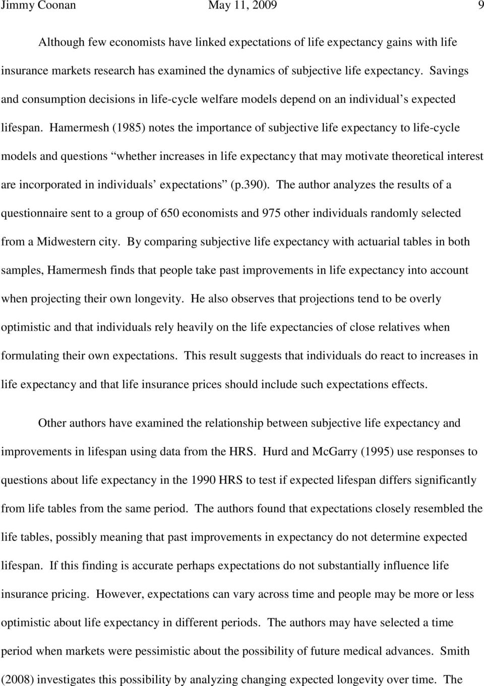 Hamermesh (1985) notes the importance of subjective life expectancy to life-cycle models and questions whether increases in life expectancy that may motivate theoretical interest are incorporated in