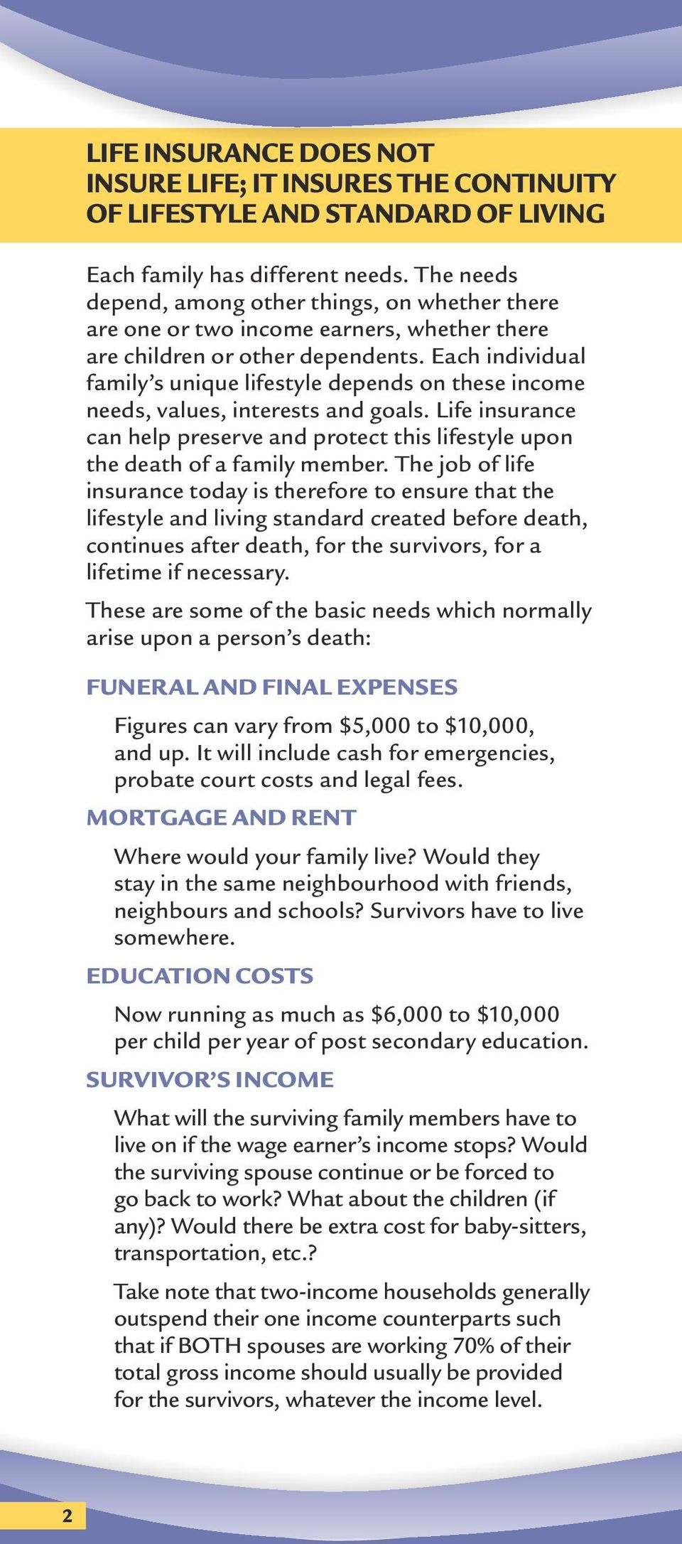 Each individual family s unique lifestyle depends on these income needs, values, interests and goals. Life insurance can help preserve and protect this lifestyle upon the death of a family member.