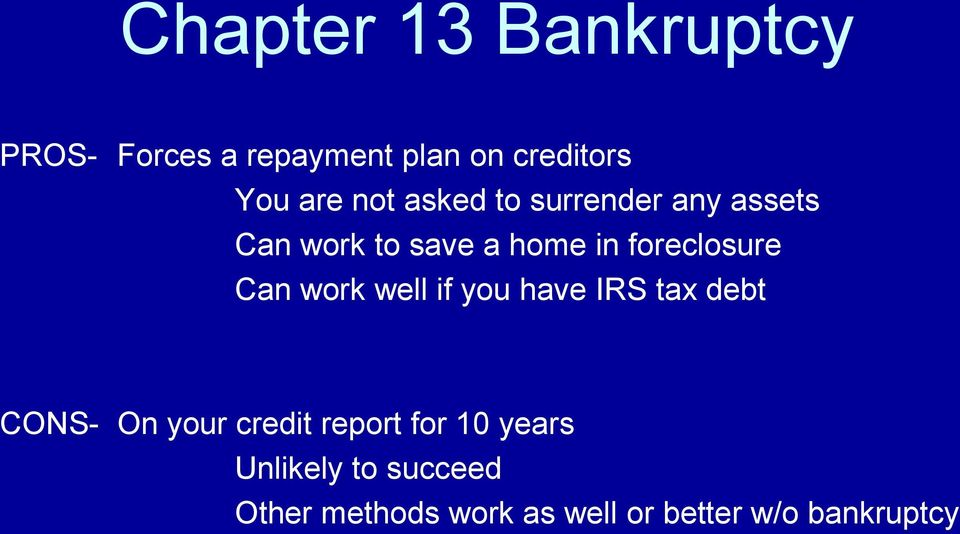 Can work well if you have IRS tax debt CONS- On your credit report for 10