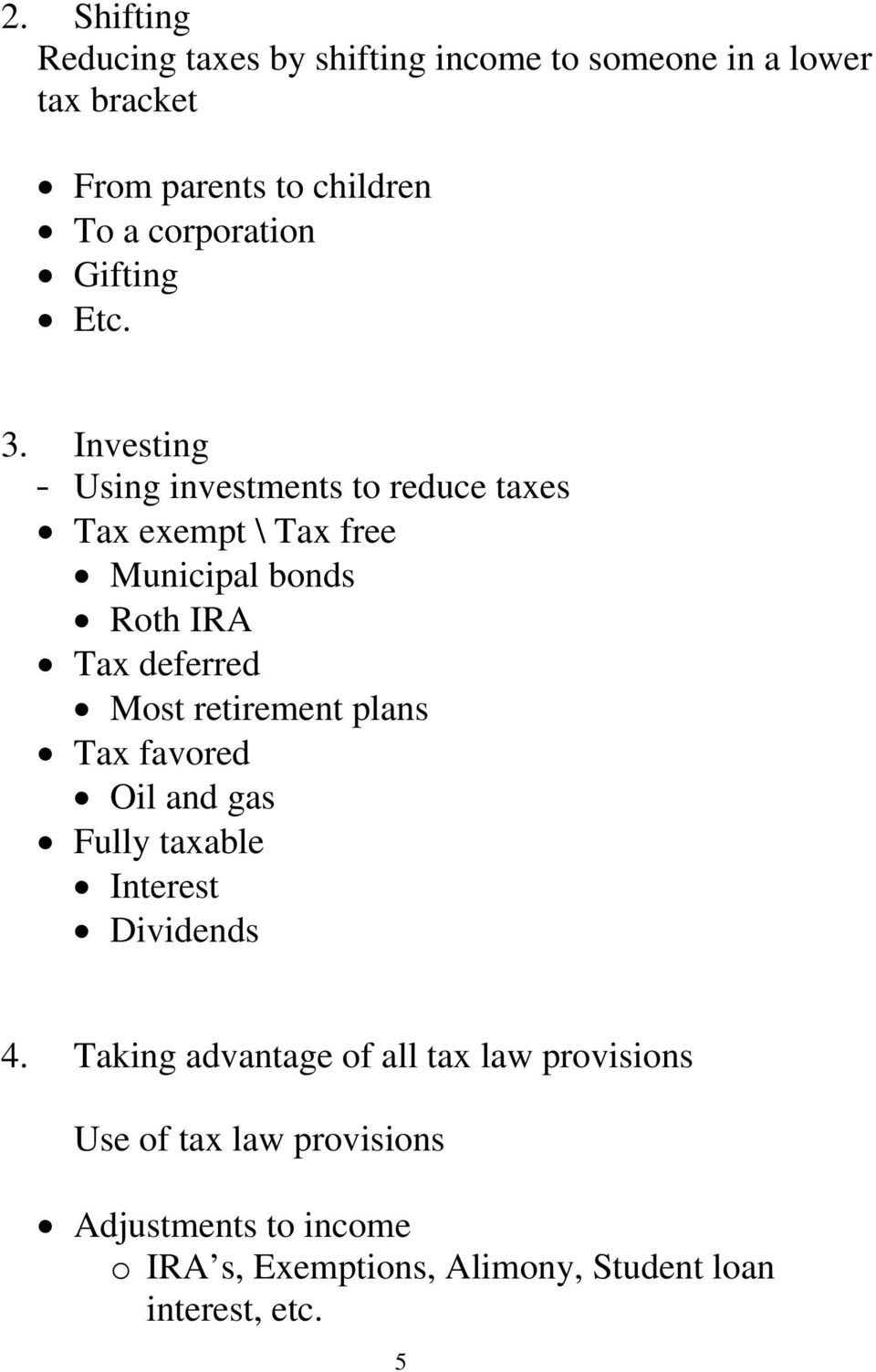 Investing Using investments to reduce taxes Tax exempt \ Tax free Municipal bonds Roth IRA Tax deferred Most