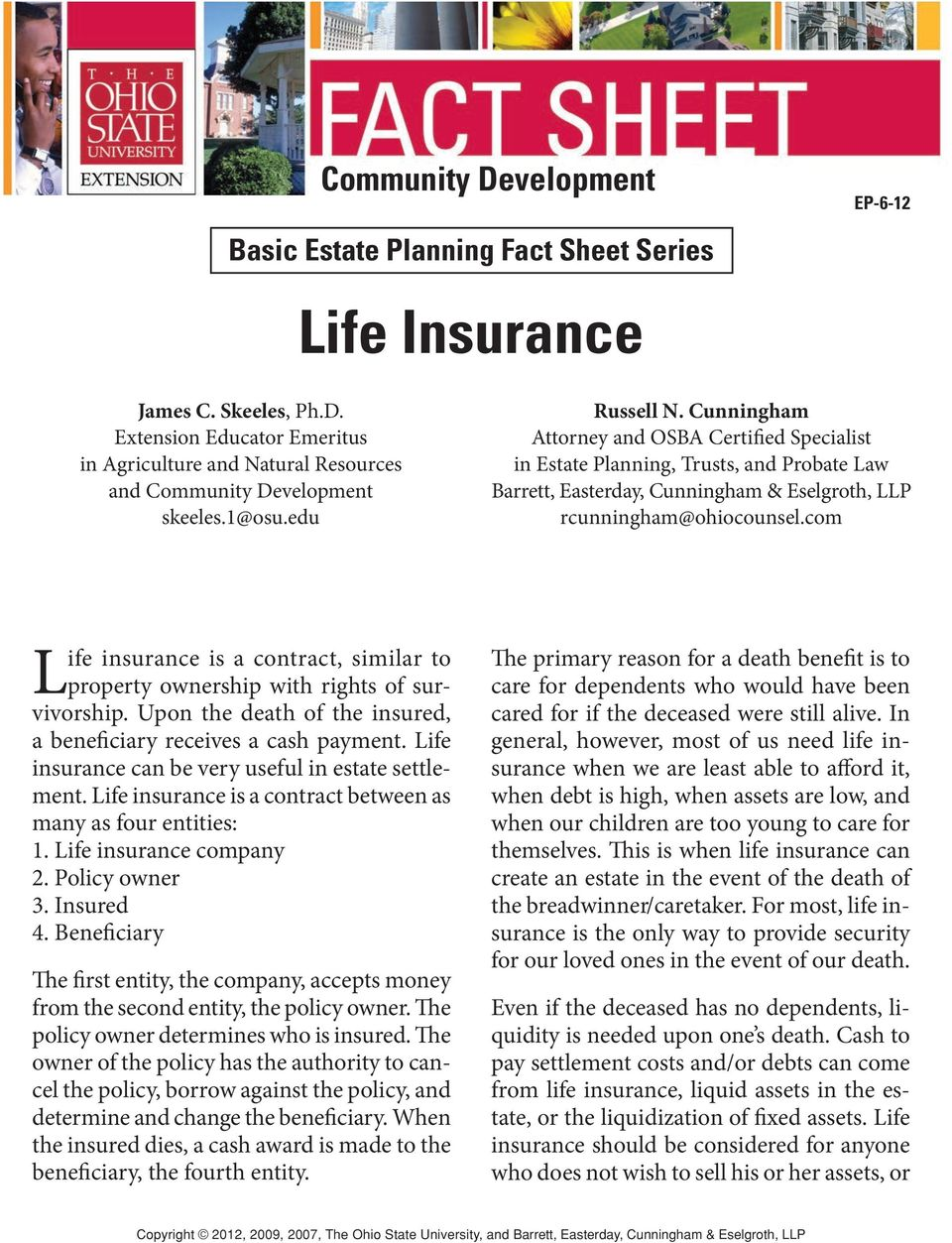 com Life insurance is a contract, similar to property ownership with rights of survivorship. Upon the death of the insured, a beneficiary receives a cash payment.