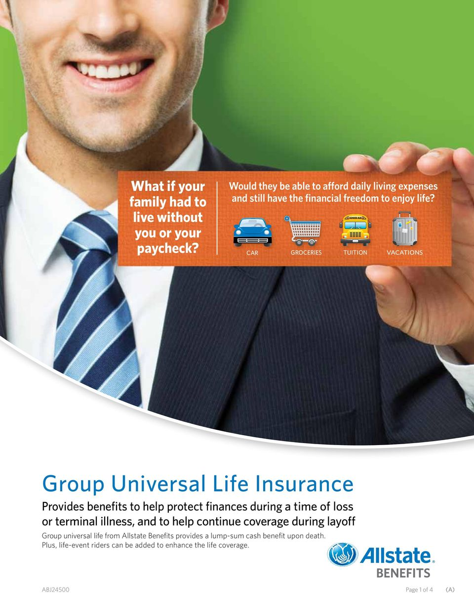 CAR GROCERIES TUITION VACATIONS Group Universal Life Insurance Provides benefits to help protect finances during a time of loss or