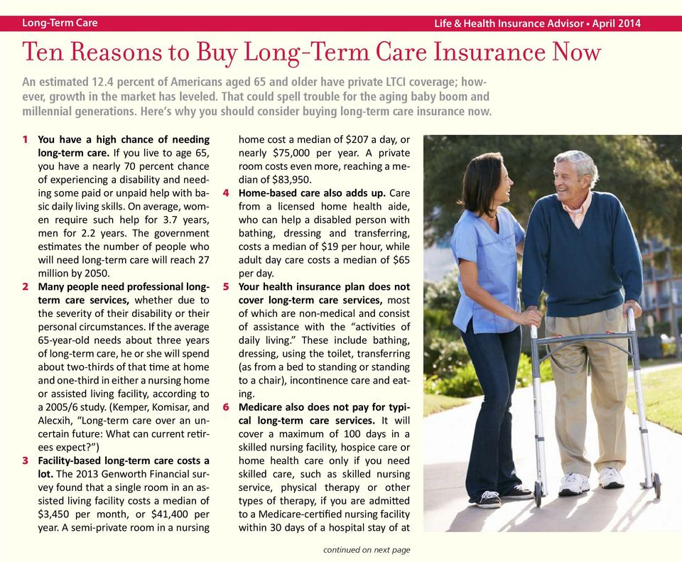 Here s why you should consider buying long-term care insurance now. 1 You have a high chance of needing long-term care.