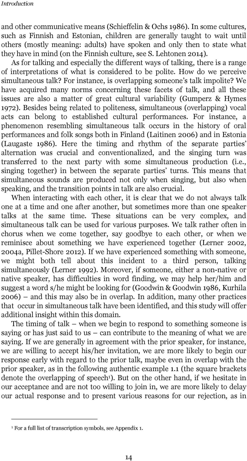 culture, see S. Lehtonen 2014). As for talking and especially the different ways of talking, there is a range of interpretations of what is considered to be polite.