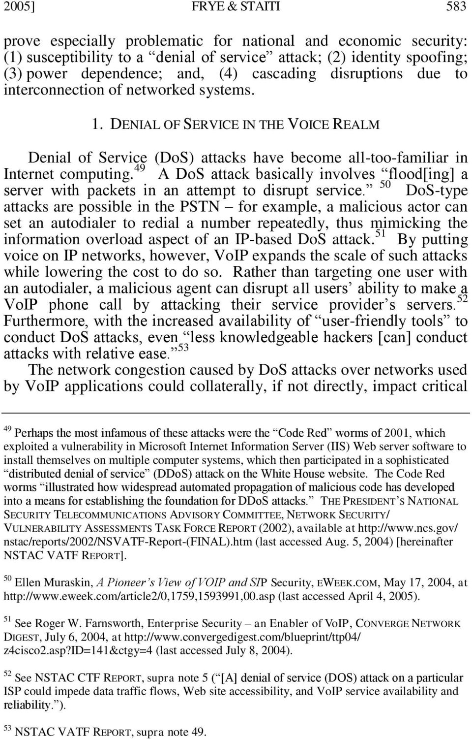 49 A DoS attack basically involves flood[ing] a server with packets in an attempt to disrupt service.