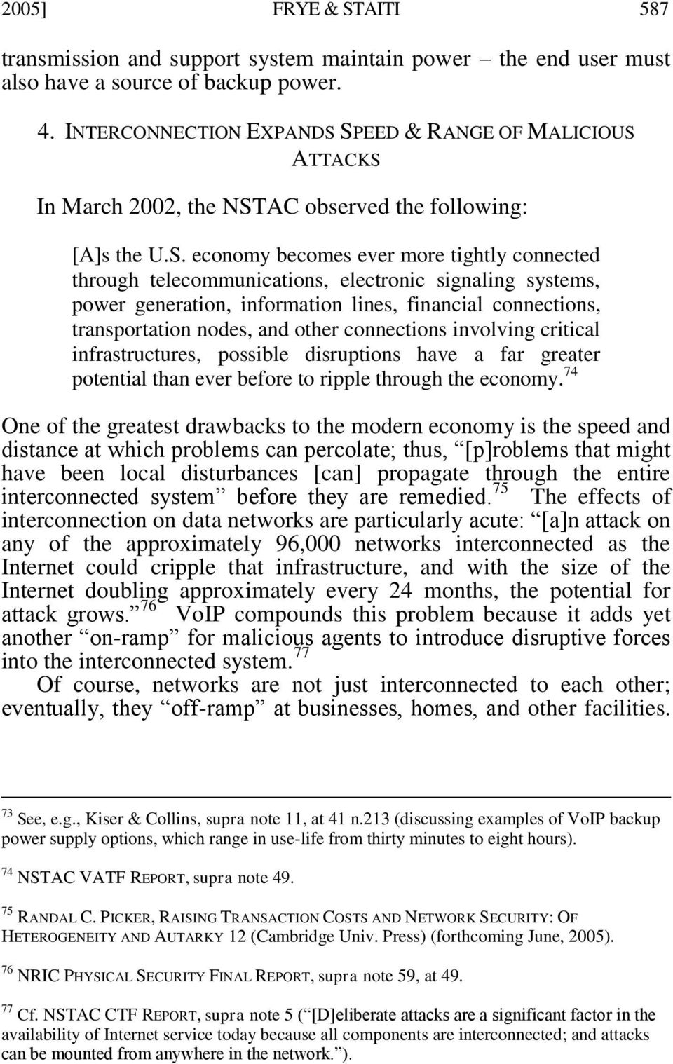 SPEED & RANGE OF MALICIOUS ATTACKS In March 2002, the NSTAC observed the following: [A]s the U.S. economy becomes ever more tightly connected through telecommunications, electronic signaling systems,