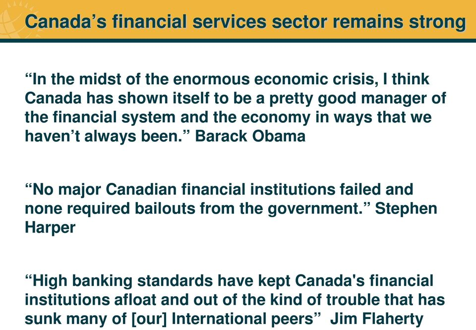 Barack Obama No major Canadian financial institutions failed and none required bailouts from the government.